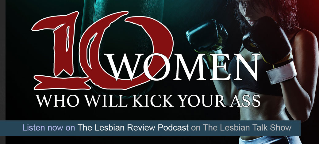 10 Lesfic Women Who Will Kick Your Ass