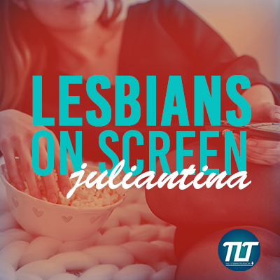 Lesbians On Screen - Juliantina